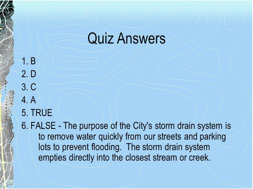 Quiz Answers 1.B 2. D 3. C 4. A 5. TRUE 6.