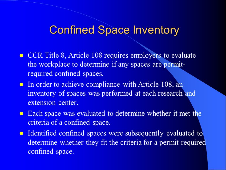 Confined Space Definitions Review The term confined space encompasses two types of spaces: (1) Non-permit confined spaces where hazards or potential hazards which could cause death or serious harm are not present; and (2) Permit-required confined spaces which due to atmospheric conditions, possible engulfment, internal configuration, or physical hazards pose serious threats to health or safety.