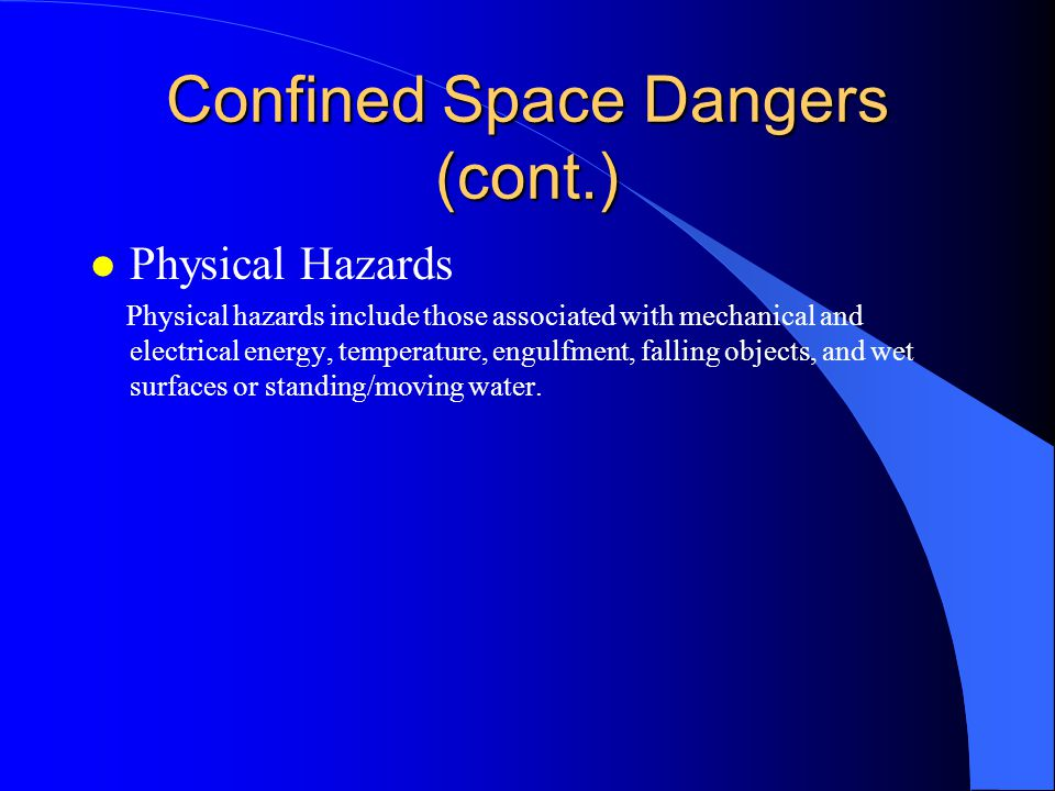 Confined Space Dangers l Atmospheric Hazards Oxygen deficiency occurs from chemical or biological reactions which displace or consume oxygen from a confined space.