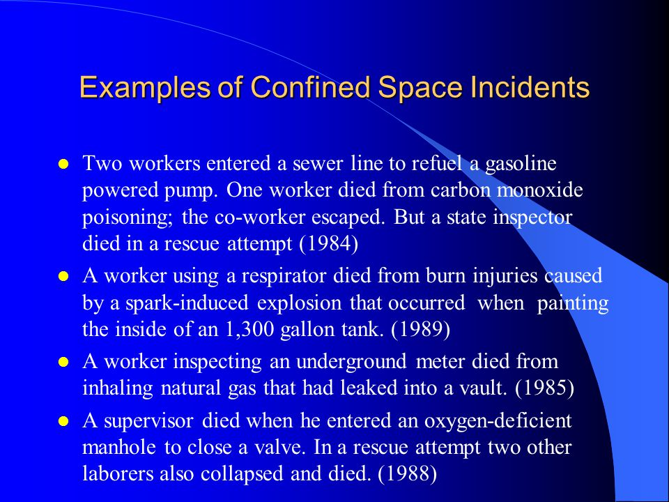 Confined Space Dangers (cont.) l Physical Hazards Physical hazards include those associated with mechanical and electrical energy, temperature, engulfment, falling objects, and wet surfaces or standing/moving water.