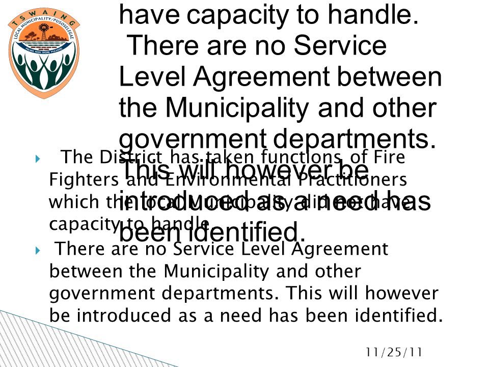 11/25/11  The District has taken functions of Fire Fighters and Environmental Practitioners which the local Municipality did not have capacity to handle.