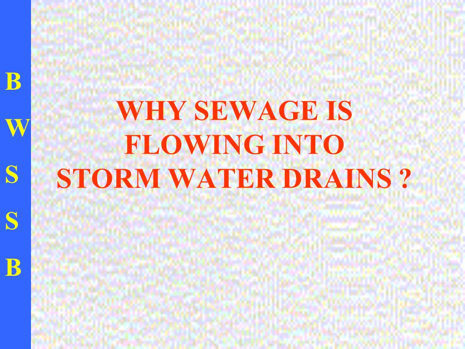 BWSSBBWSSB WHY SEWAGE IS FLOWING INTO STORM WATER DRAINS ?