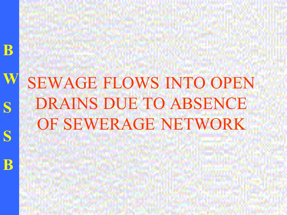 BWSSBBWSSB SEWAGE FLOWS INTO OPEN DRAINS DUE TO ABSENCE OF SEWERAGE NETWORK