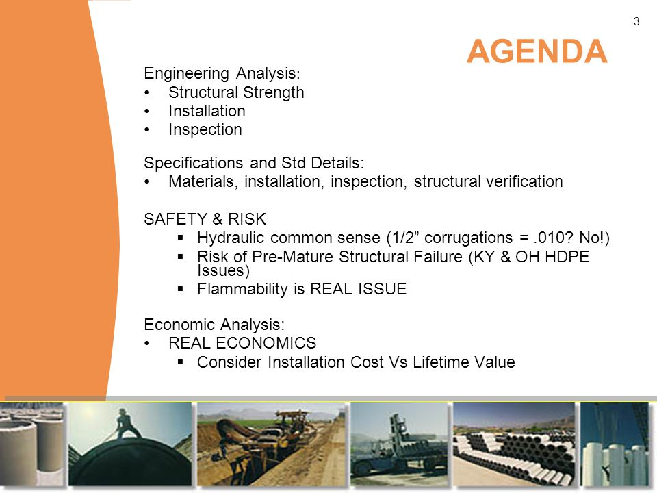 3 Engineering Analysis : Structural Strength Installation Inspection Specifications and Std Details: Materials, installation, inspection, structural verification SAFETY & RISK  Hydraulic common sense (1/2 corrugations =.010.