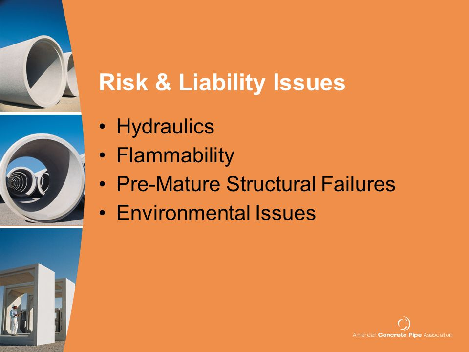 Risk & Liability Issues Hydraulics Flammability Pre-Mature Structural Failures Environmental Issues ab