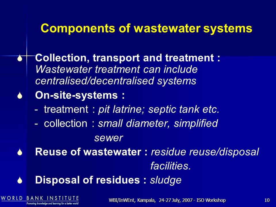 WBI/InWEnt, Kampala, 24-27 July, 2007 - ISO Workshop10 Components of wastewater systems  Collection, transport and treatment : Wastewater treatment c