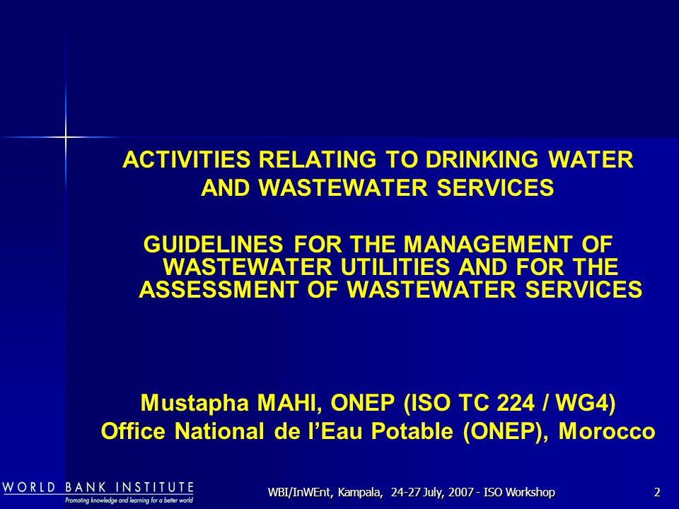 WBI/InWEnt, Kampala, 24-27 July, 2007 - ISO Workshop2 ACTIVITIES RELATING TO DRINKING WATER AND WASTEWATER SERVICES GUIDELINES FOR THE MANAGEMENT OF W
