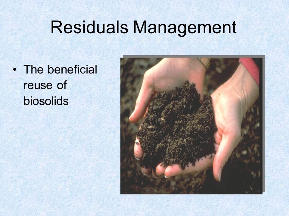 Residuals Management The beneficial reuse of biosolids