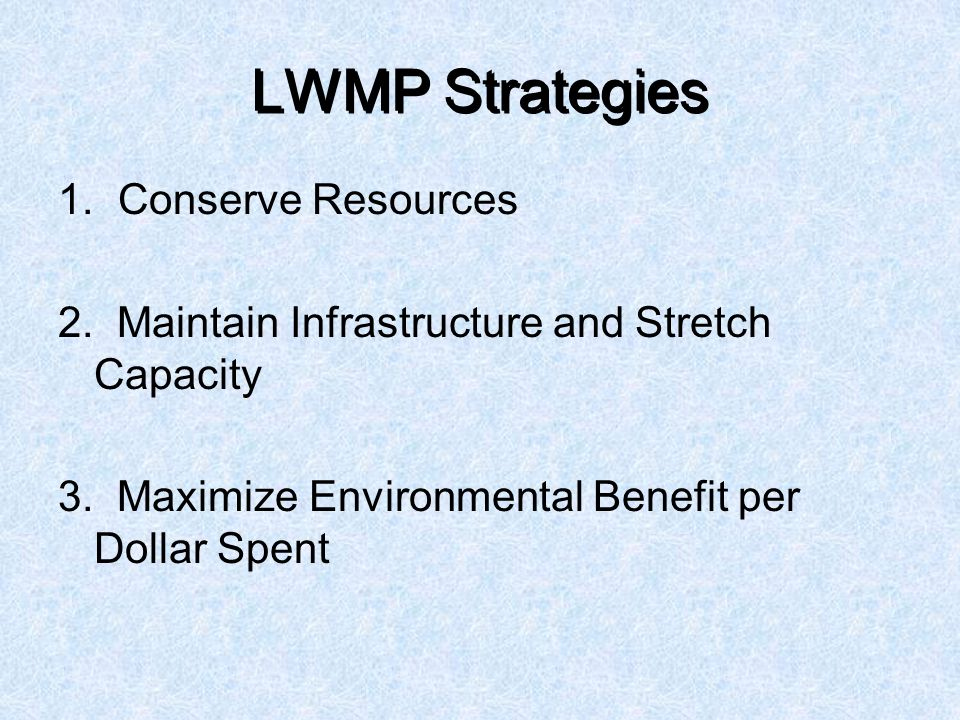 LWMP Strategies 1. Conserve Resources 2. Maintain Infrastructure and Stretch Capacity 3.