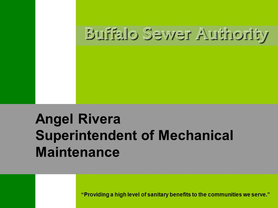 """""""Providing a high level of sanitary benefits to the communities we serve."""" Angel Rivera Superintendent of Mechanical Maintenance"""