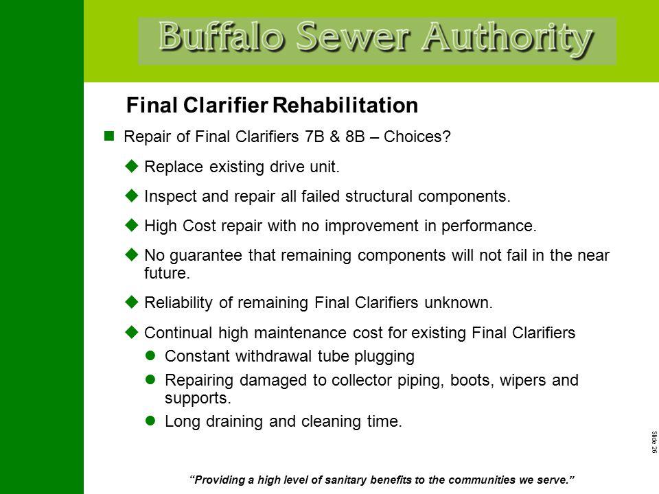 "Slide 26 ""Providing a high level of sanitary benefits to the communities we serve."" Final Clarifier Rehabilitation Repair of Final Clarifiers 7B & 8B"