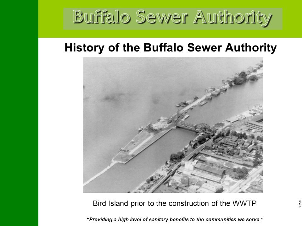 """Slide 4 """"Providing a high level of sanitary benefits to the communities we serve."""" History of the Buffalo Sewer Authority Bird Island prior to the con"""
