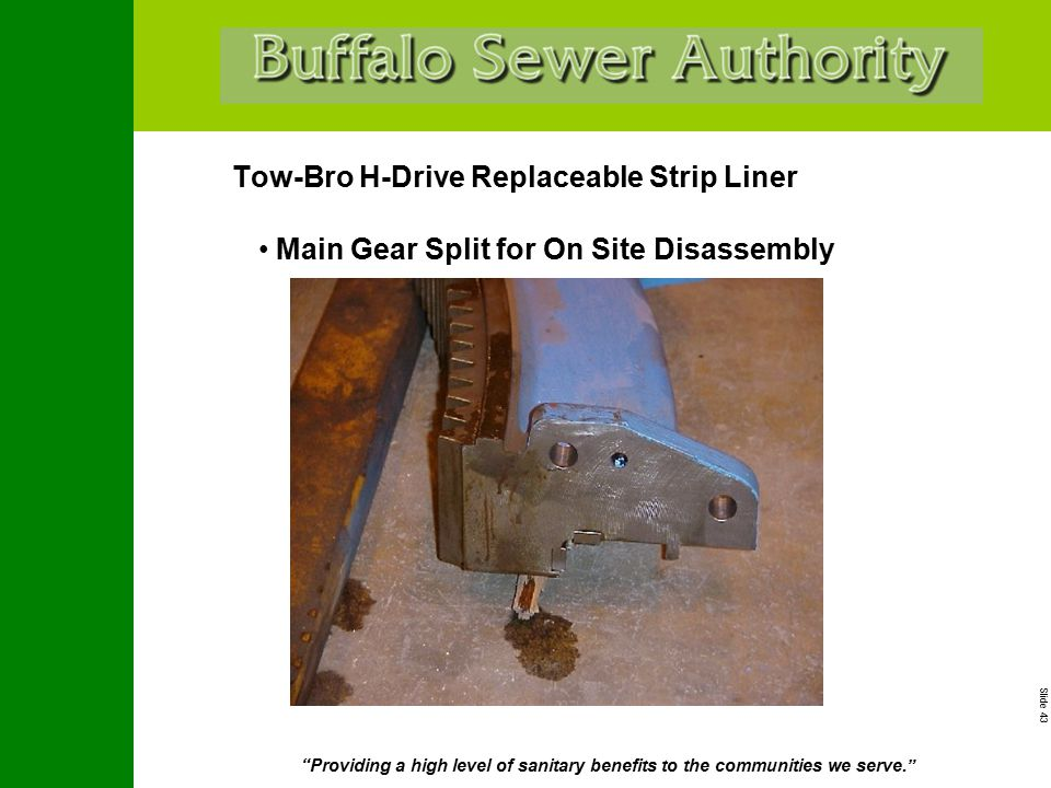 """Slide 43 """"Providing a high level of sanitary benefits to the communities we serve."""" Tow-Bro H-Drive Replaceable Strip Liner Main Gear Split for On Sit"""
