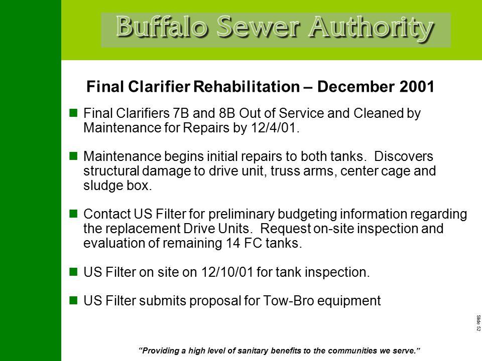 "Slide 52 ""Providing a high level of sanitary benefits to the communities we serve."" Final Clarifier Rehabilitation – December 2001 Final Clarifiers 7B"