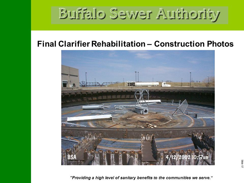"Slide 57 ""Providing a high level of sanitary benefits to the communities we serve."" Final Clarifier Rehabilitation – Construction Photos"