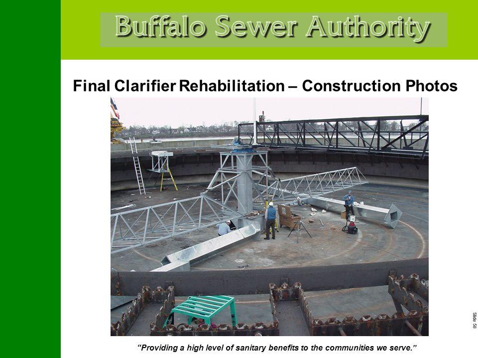 "Slide 58 ""Providing a high level of sanitary benefits to the communities we serve."" Final Clarifier Rehabilitation – Construction Photos"