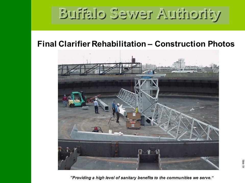 "Slide 59 ""Providing a high level of sanitary benefits to the communities we serve."" Final Clarifier Rehabilitation – Construction Photos"