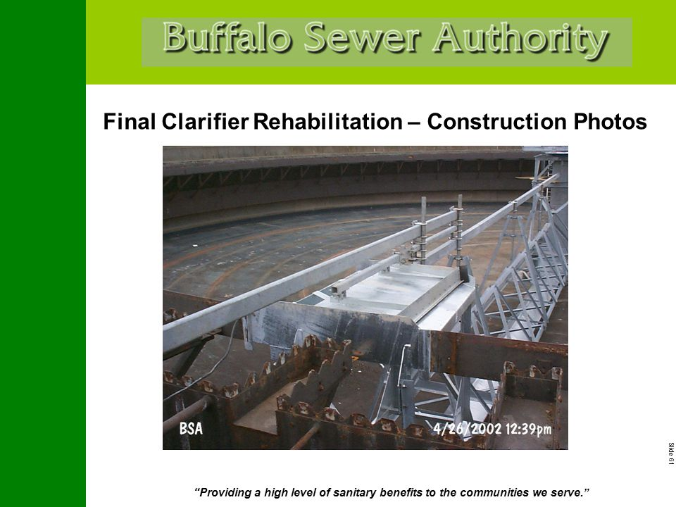"Slide 61 ""Providing a high level of sanitary benefits to the communities we serve."" Final Clarifier Rehabilitation – Construction Photos"