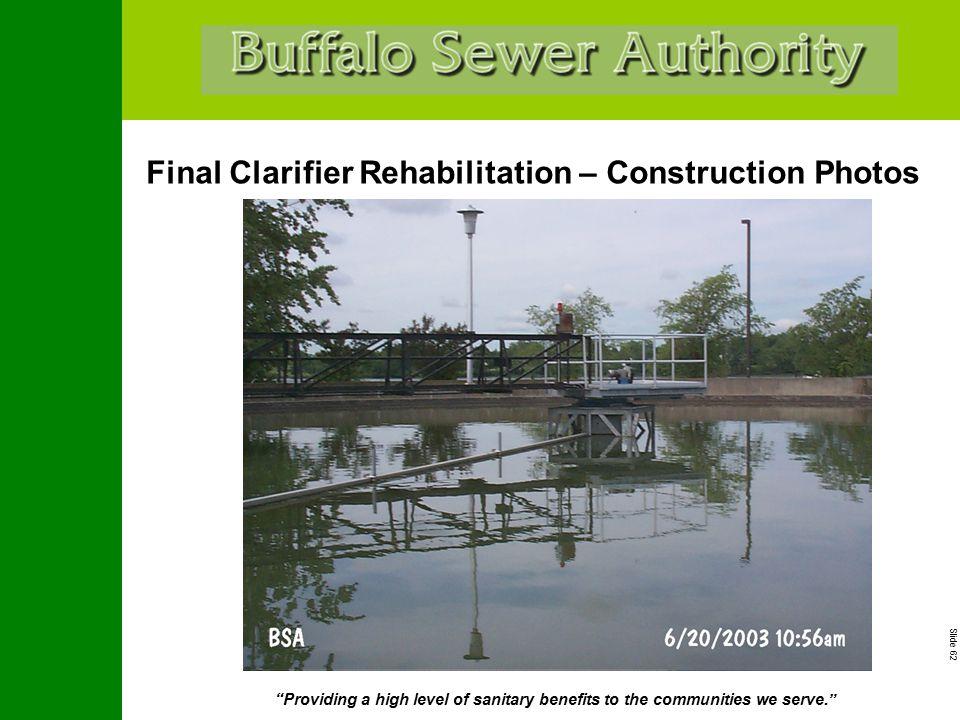 "Slide 62 ""Providing a high level of sanitary benefits to the communities we serve."" Final Clarifier Rehabilitation – Construction Photos"