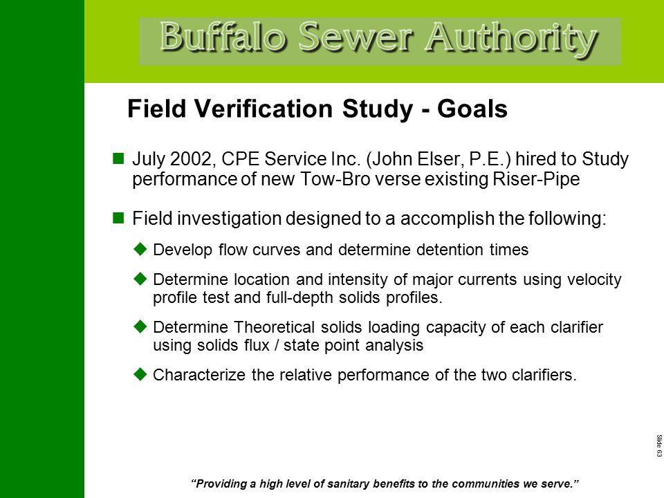 "Slide 63 ""Providing a high level of sanitary benefits to the communities we serve."" Field Verification Study - Goals July 2002, CPE Service Inc. (John"