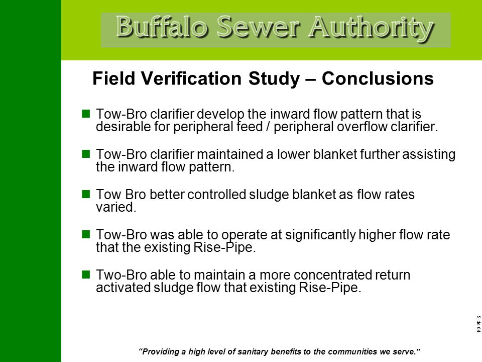 """Slide 64 """"Providing a high level of sanitary benefits to the communities we serve."""" Field Verification Study – Conclusions Tow-Bro clarifier develop t"""