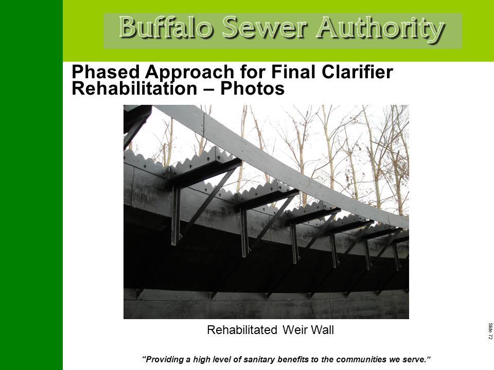 """Slide 72 """"Providing a high level of sanitary benefits to the communities we serve."""" Phased Approach for Final Clarifier Rehabilitation – Photos Rehabi"""