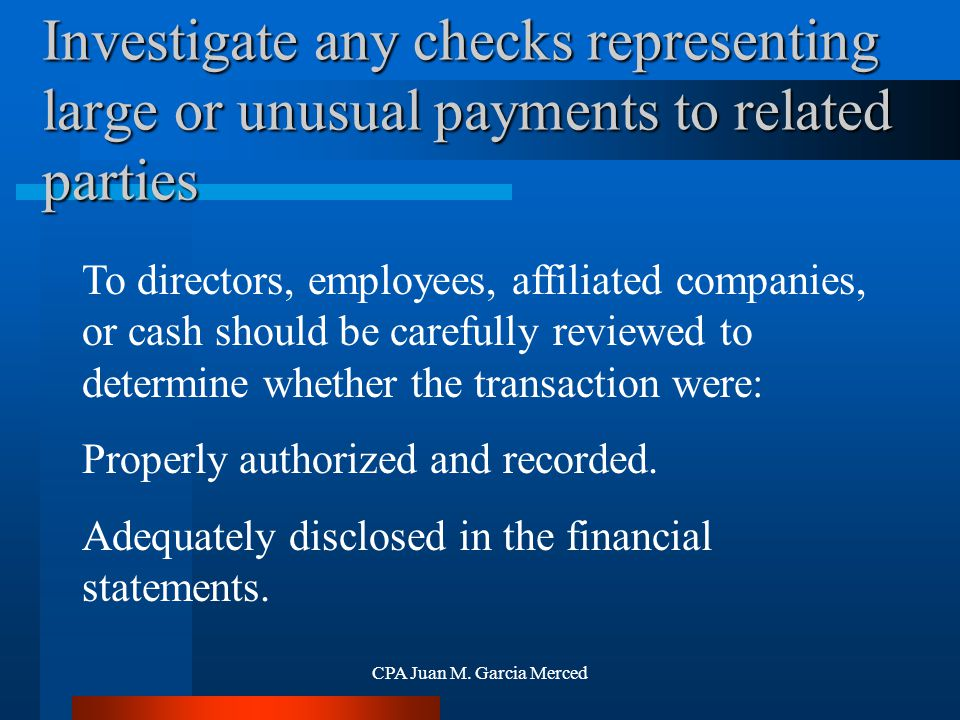 CPA Juan M. Garcia Merced Investigate any checks representing large or unusual payments to related parties To directors, employees, affiliated compani