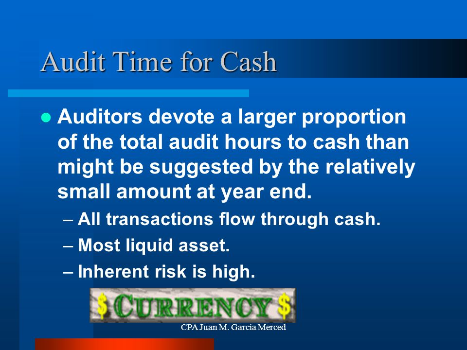 CPA Juan M. Garcia Merced Audit Time for Cash Auditors devote a larger proportion of the total audit hours to cash than might be suggested by the rela
