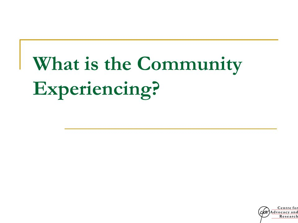 What is the Community Experiencing