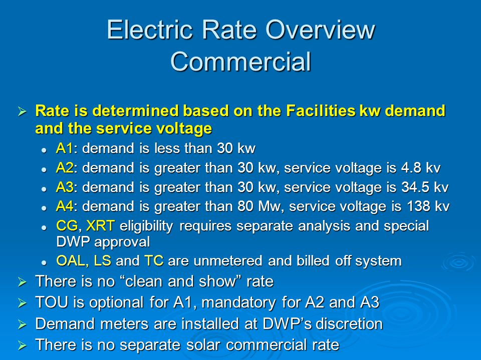 Electric Rate Overview Commercial  Rate is determined based on the Facilities kw demand and the service voltage A1: demand is less than 30 kw A1: dem