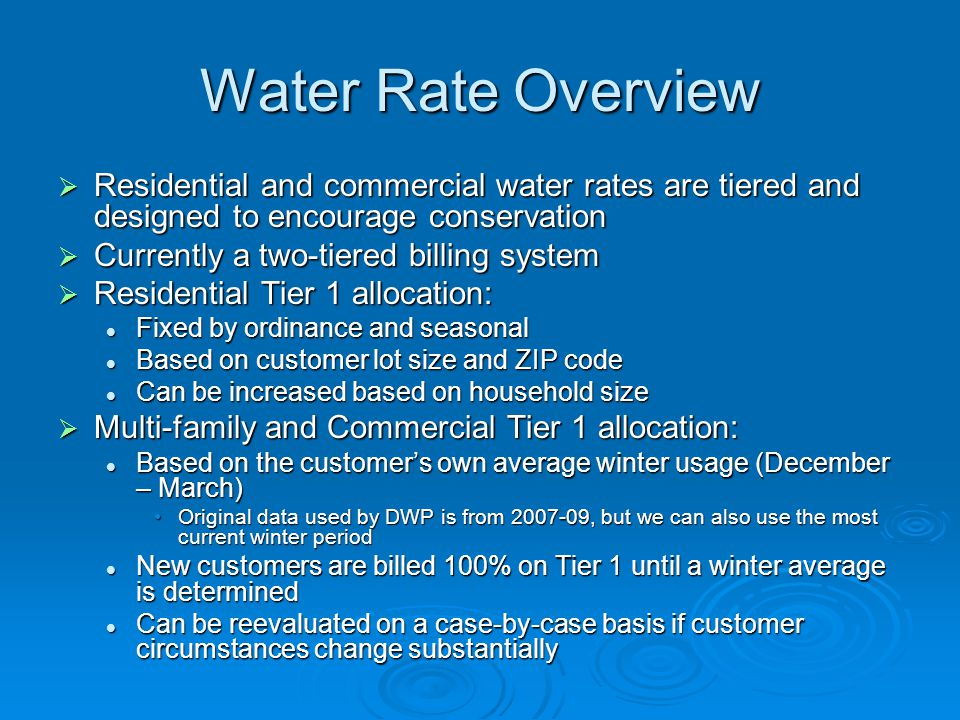 Water Rate Overview  Residential and commercial water rates are tiered and designed to encourage conservation  Currently a two-tiered billing system
