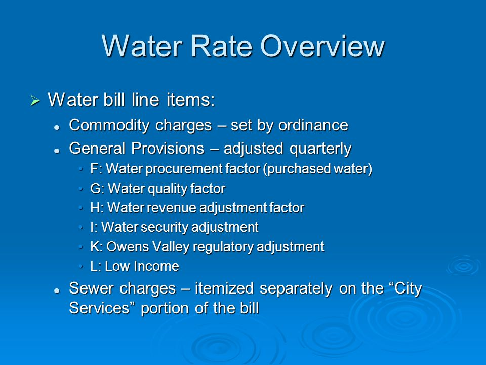 Water Rate Overview  Water bill line items: Commodity charges – set by ordinance Commodity charges – set by ordinance General Provisions – adjusted q