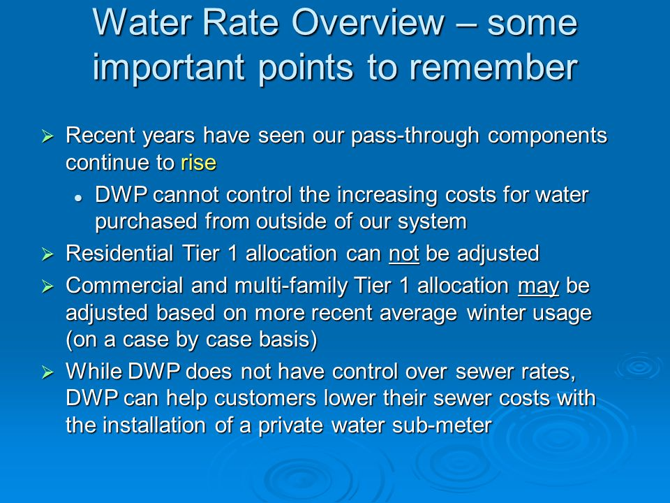 Water Rate Overview – some important points to remember  Recent years have seen our pass-through components continue to rise DWP cannot control the i