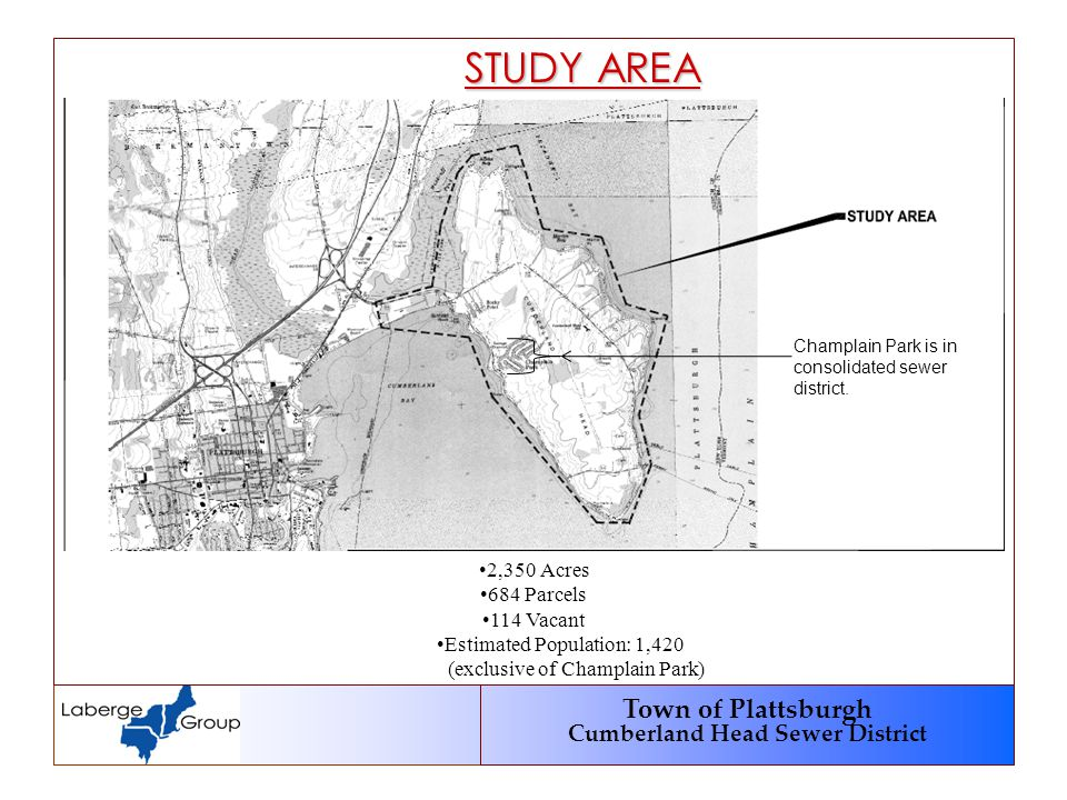 Town of Plattsburgh Cumberland Head Sewer District STUDY AREA 2,350 Acres 684 Parcels 114 Vacant Estimated Population: 1,420 (exclusive of Champlain Park) Champlain Park is in consolidated sewer district.