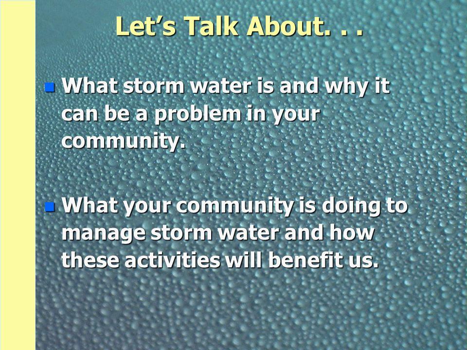 Storm Water Pollutants n Sediment n Fertilizers n Bacteria n Trash and Debris n Oil and Grease n Trace Metals n Toxic Chemicals n Chlorides n Thermal Impacts