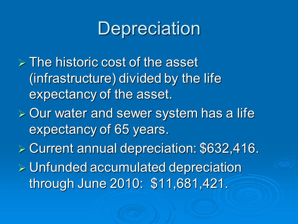 Depreciation  The historic cost of the asset (infrastructure) divided by the life expectancy of the asset.