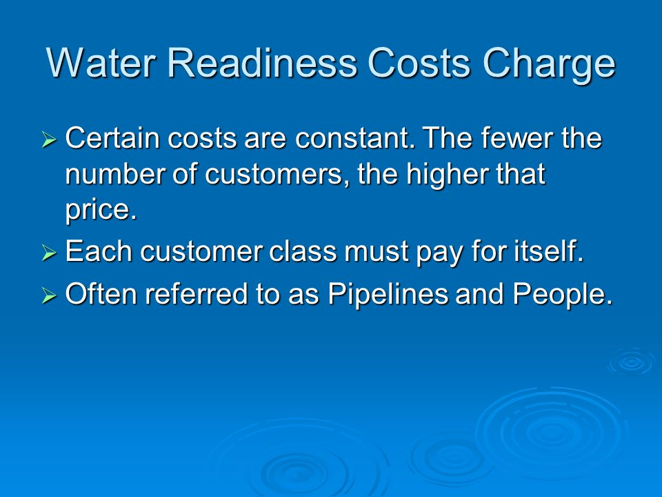 Water Readiness Costs Charge  Certain costs are constant.