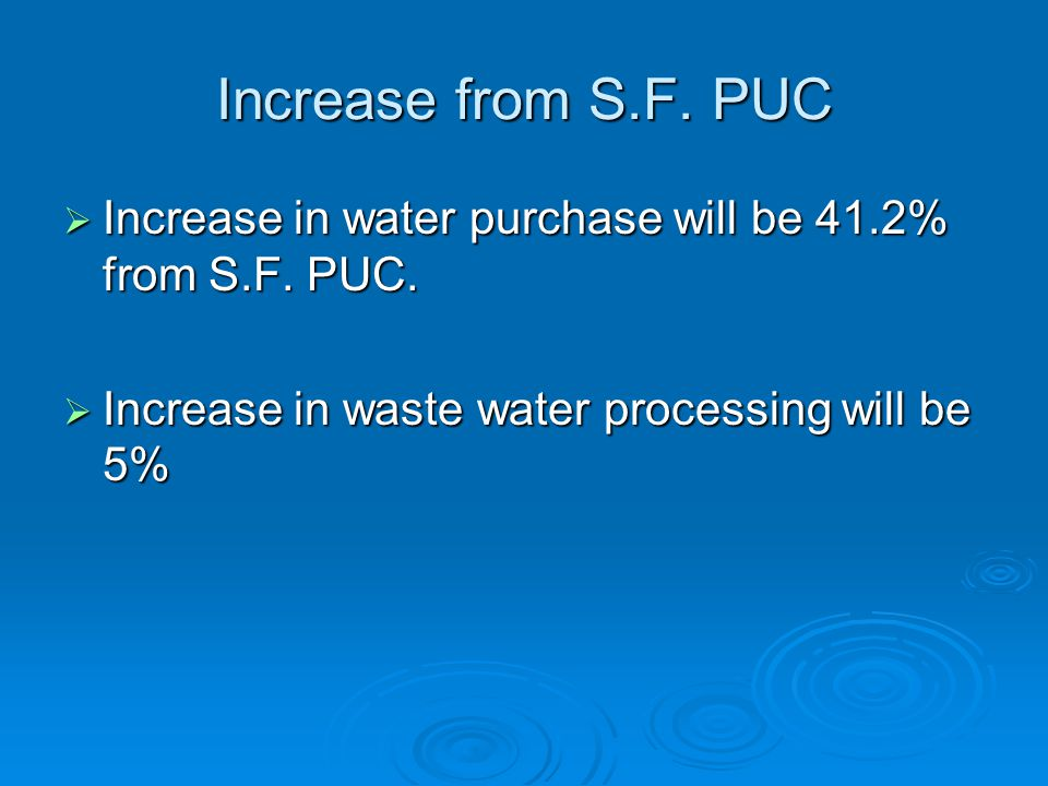 Increase from S.F. PUC  Increase in water purchase will be 41.2% from S.F.