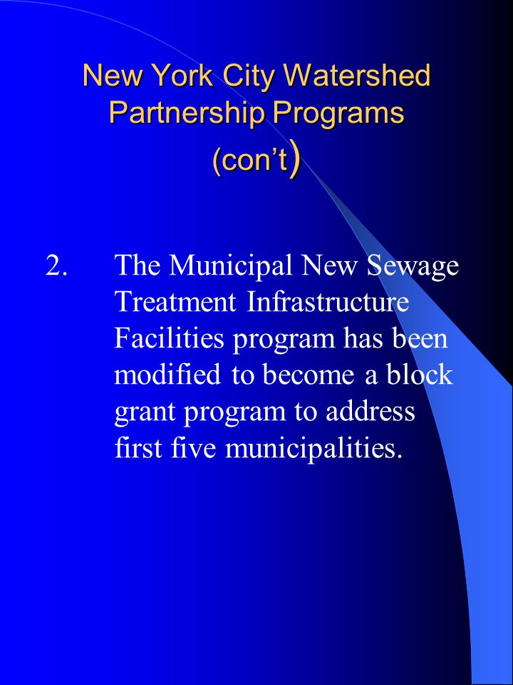 New York City Watershed Partnership Programs (con't ) 2.The Municipal New Sewage Treatment Infrastructure Facilities program has been modified to beco