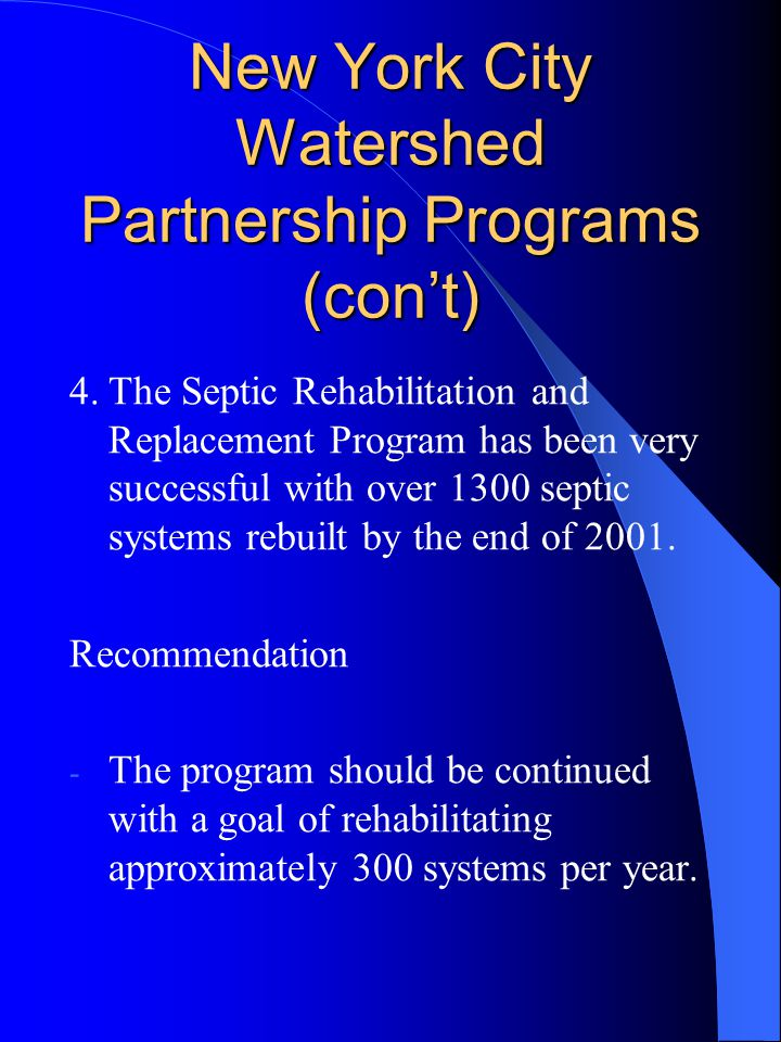 New York City Watershed Partnership Programs (con't) 4.The Septic Rehabilitation and Replacement Program has been very successful with over 1300 septi