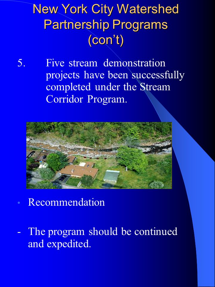 New York City Watershed Partnership Programs (con't) 5.Five stream demonstration projects have been successfully completed under the Stream Corridor Program.