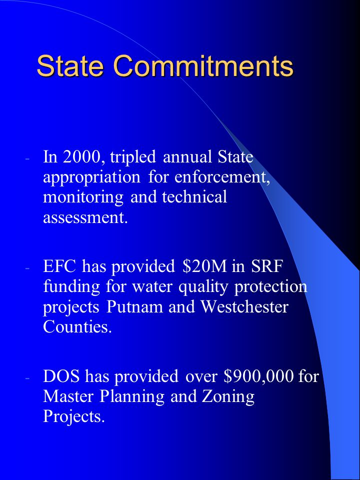 State Commitments - In 2000, tripled annual State appropriation for enforcement, monitoring and technical assessment. - EFC has provided $20M in SRF f