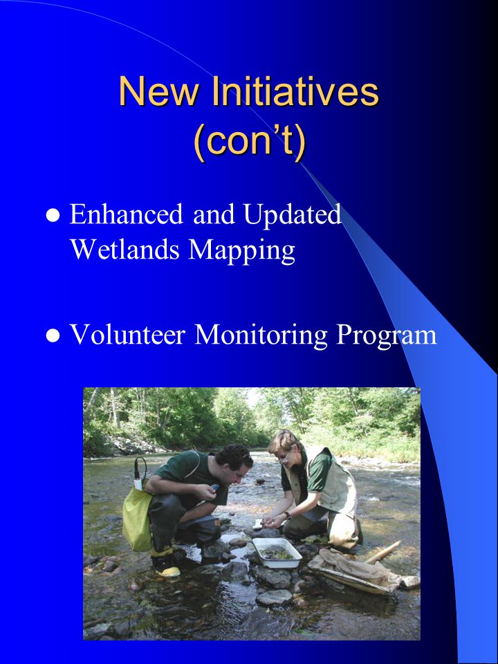 New Initiatives (con't) Enhanced and Updated Wetlands Mapping Volunteer Monitoring Program