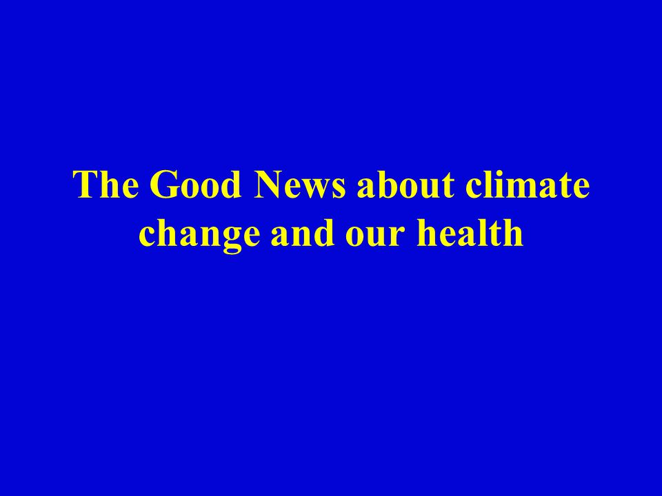 The Good News about climate change and our health
