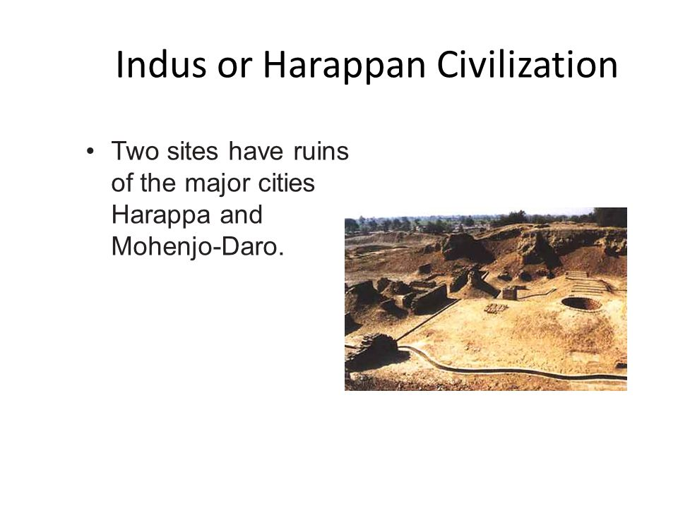 Main Idea 1: Located on the Indus River, the Harappan civilization also had contact with people far from India. Archaeologists think that the Harappan
