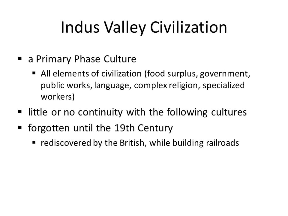 Indus or Harappan Civilization Early civilization in India developed in the Indus River valley. A civilization flourished there from 3000 to 1500 B.C.