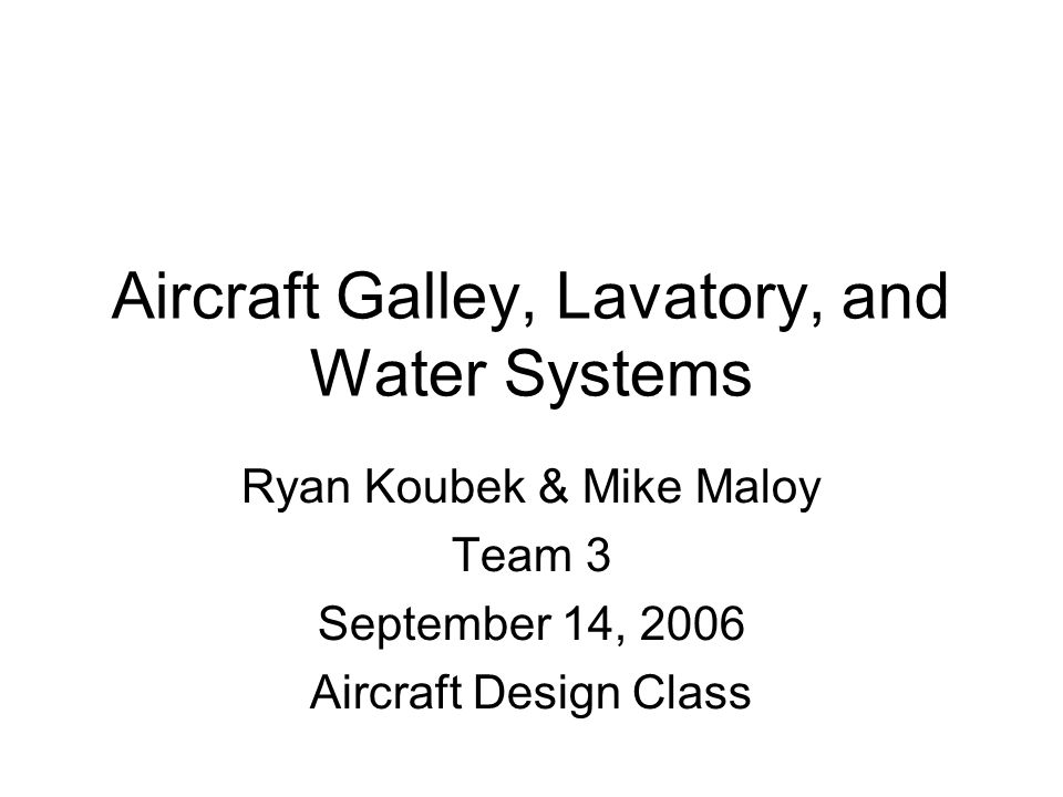 Lavatory, Galley, and Water System Important to include in preliminary design.
