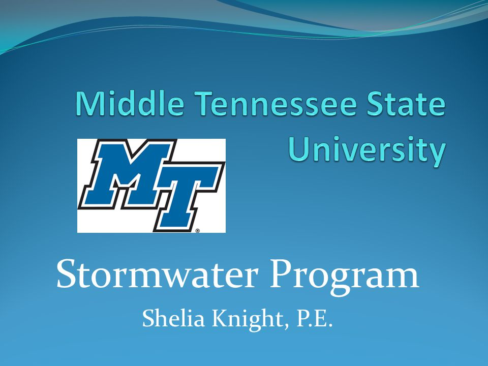Stormwater Program Management EPA – Environmental Protection Agency – Federal Mandate – Clean Water Act 1972 TDEC – Tennessee Department of Environment and Conservation – State requires permit MTSU/Murfreesboro – Local co-permittees - $3460.00