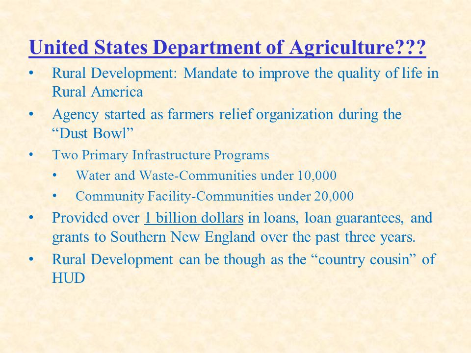 United States Department of Agriculture??? Rural Development: Mandate to improve the quality of life in Rural America Agency started as farmers relief