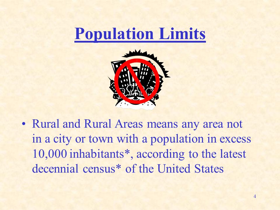 4 Population Limits Rural and Rural Areas means any area not in a city or town with a population in excess 10,000 inhabitants*, according to the latest decennial census* of the United States